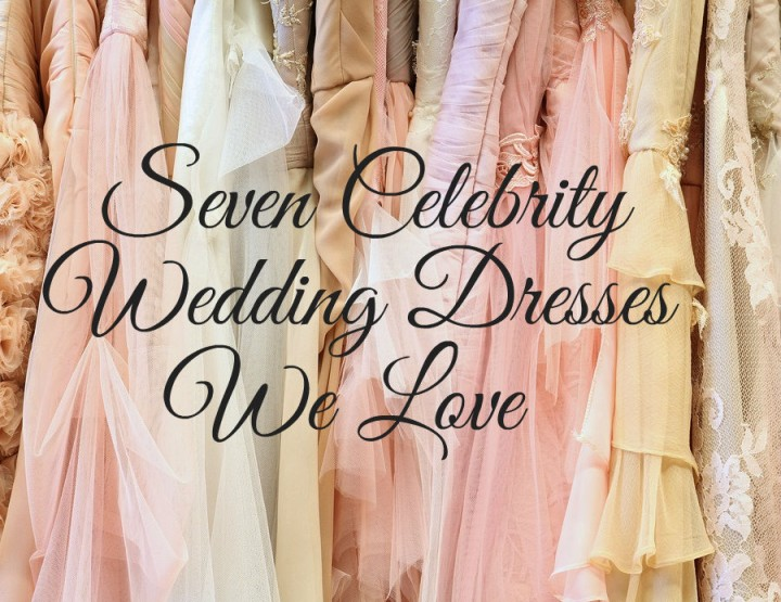 7 Celebrity Wedding Dresses We Love