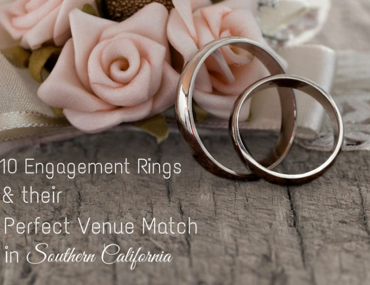 10 Engagement Rings & Their Perfect Venue Match in Southern California