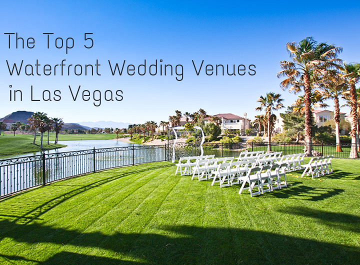 Top 5 Waterfront Wedding Venues in Las Vegas