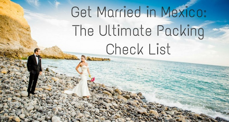 Get Married in Mexico: The Ultimate Packing Check List
