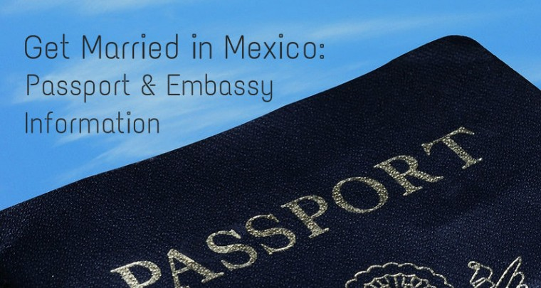 Get Married in Mexico: Embassy & Passport Information