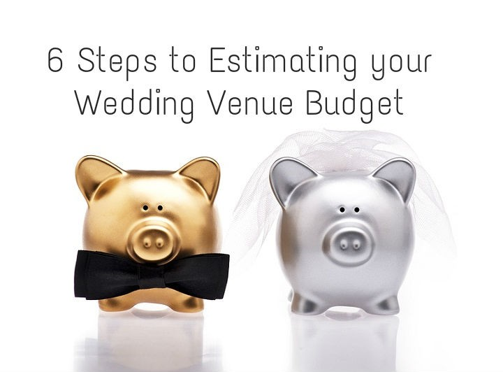 6 Steps to Estimating Your Wedding Venue Budget