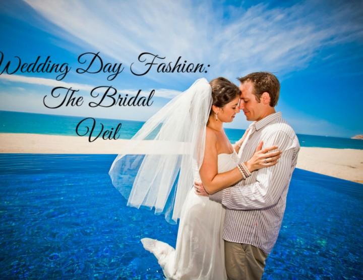 Wedding Day Fashion: The Bridal Veil