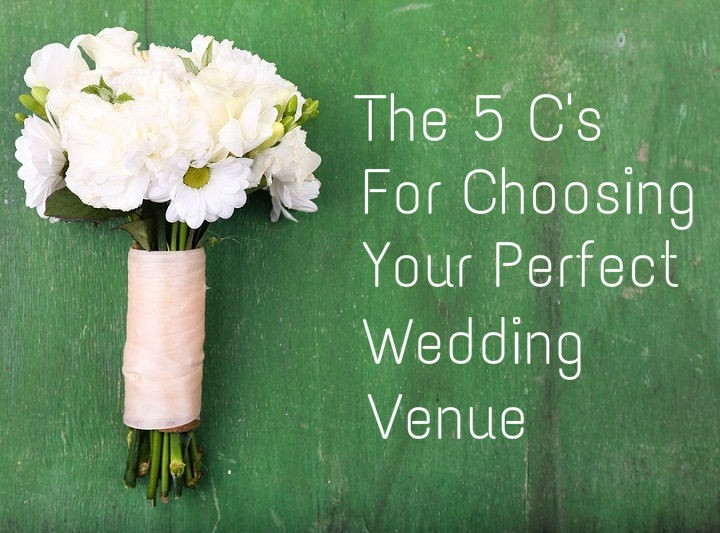 The 5 C's For Choosing Your Perfect Wedding Venue