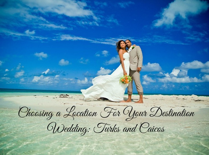 Choosing a Location for Your Destination Wedding: Turks and Caicos