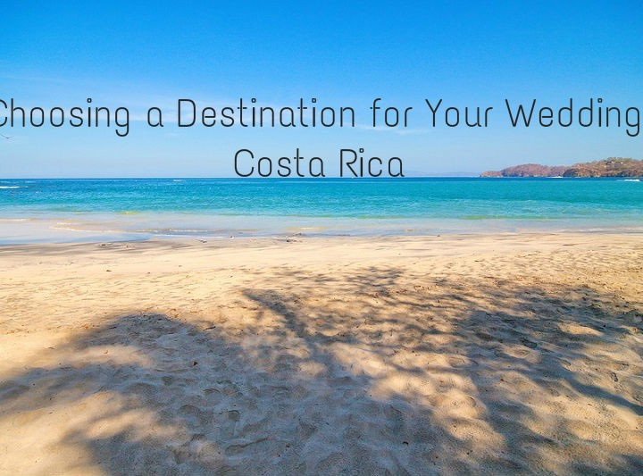 Choosing A Destination for Your Wedding: Costa Rica