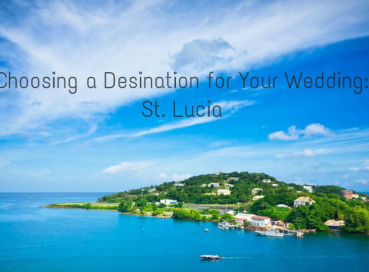 Choosing A Destination for Your Wedding: St. Lucia