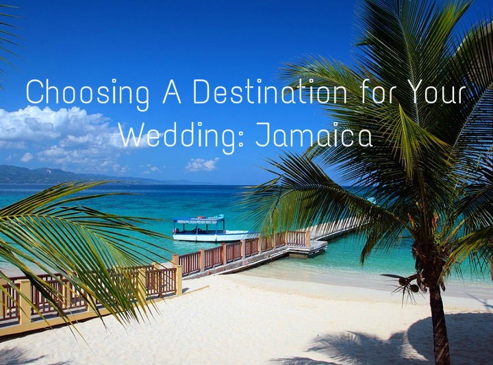 Choosing A Destination for Your Wedding: Jamaica