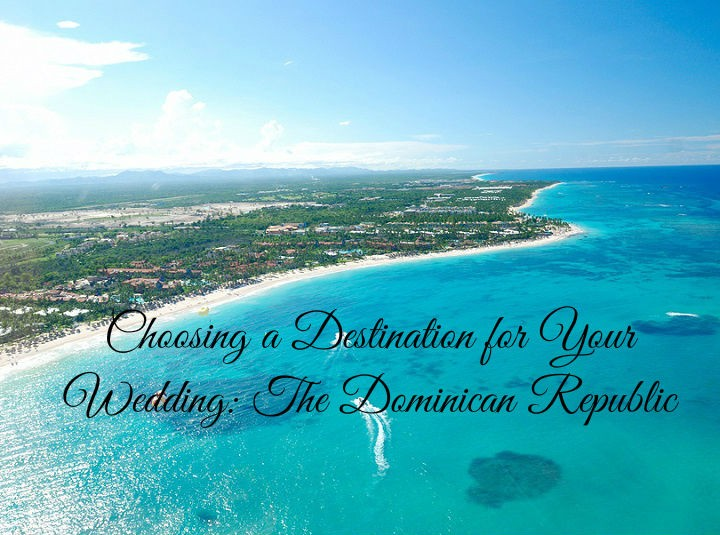 Choosing A Destination for Your Wedding: The Dominican Republic
