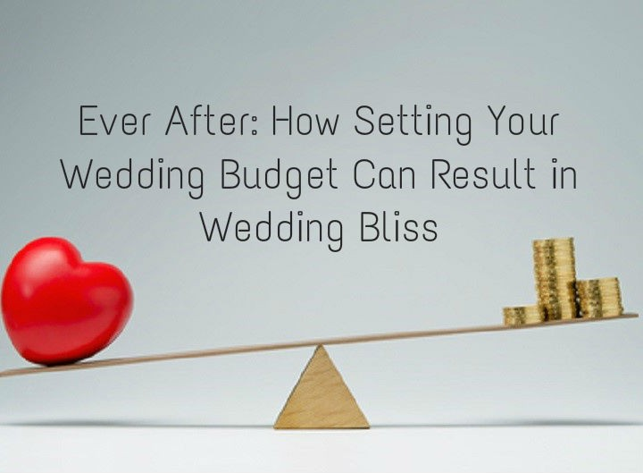 Ever After: How Setting Your Wedding Budget Can Result in Wedded Bliss
