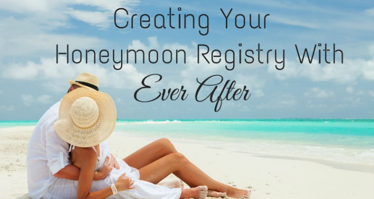 Creating Your Honeymoon Registry With Ever After