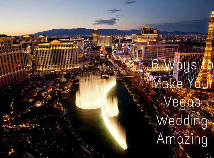 6 Ways to Make Your Vegas Wedding Amazing