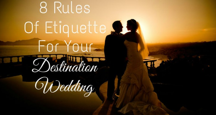 8 Rules of Etiquette For Your Destination Wedding