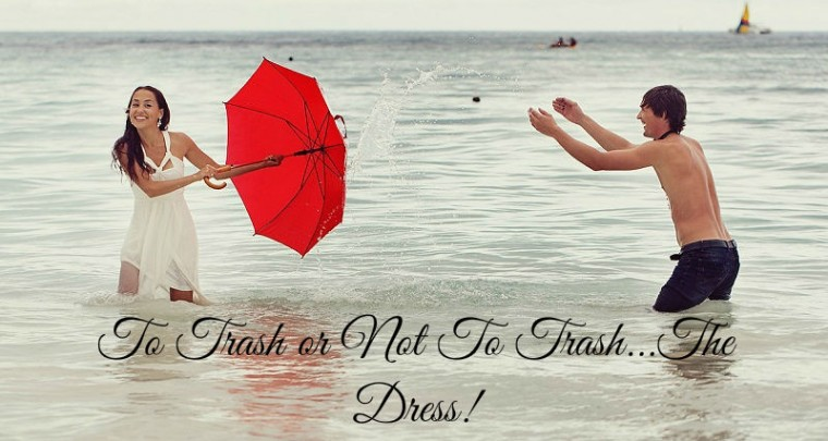 To Trash or Not To Trash… THE DRESS!