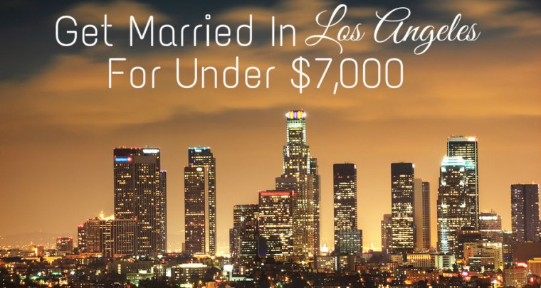 Get Married In Los Angeles For Under $7,000