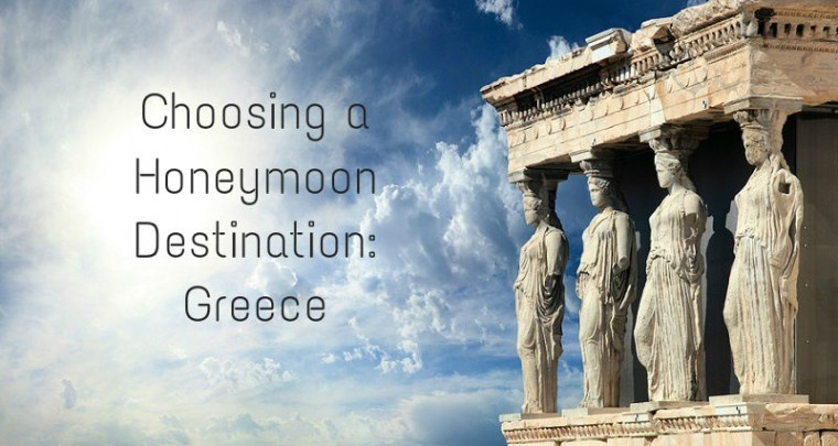 Choosing a Honeymoon Destination: Greece
