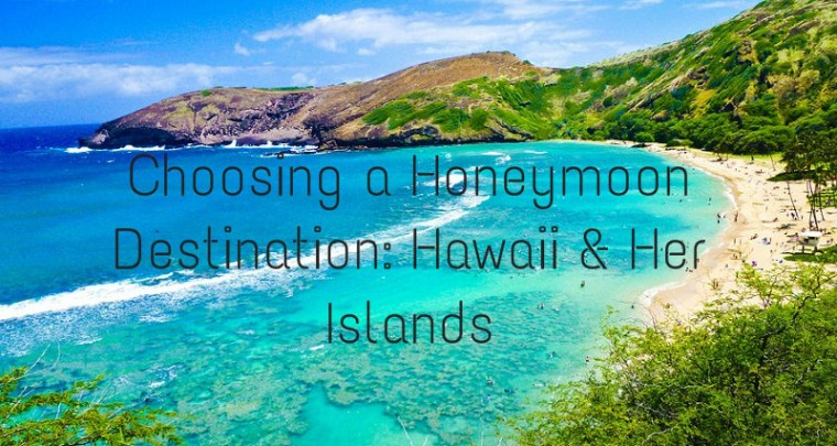 Choosing a Honeymoon Destination: Hawaii & Her Islands