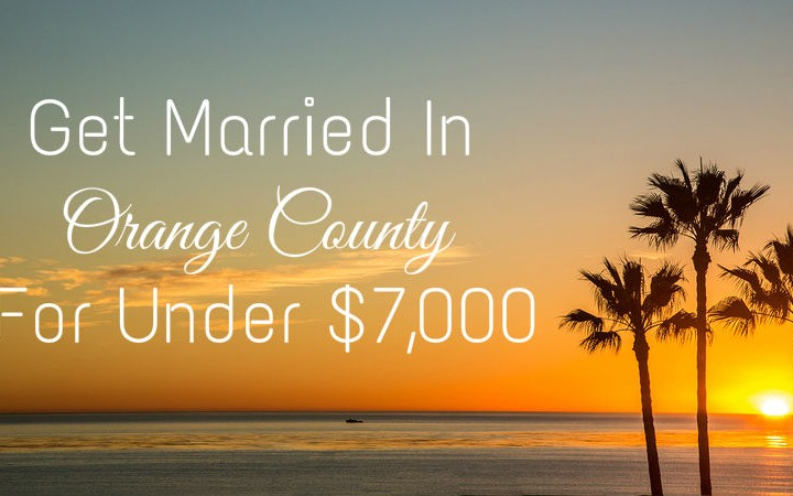 Get Married In Orange County For Under $7,000