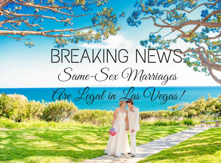 BREAKING NEWS: Same-Sex Marriages are Legal in Las Vegas!