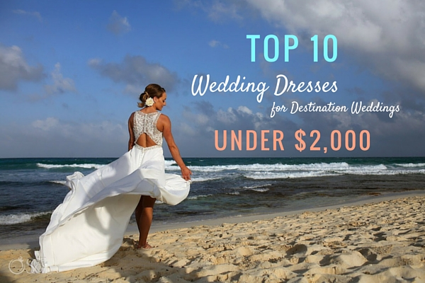 10 Best Destination Wedding Dresses for Under $2,000