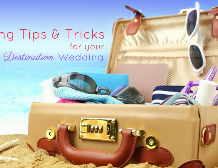 Packing Tips, Tricks and Gadgets for your Destination Wedding