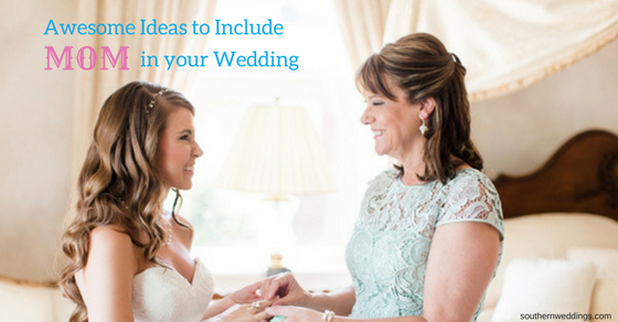 5 Awesome Ideas to Include Mom in Wedding