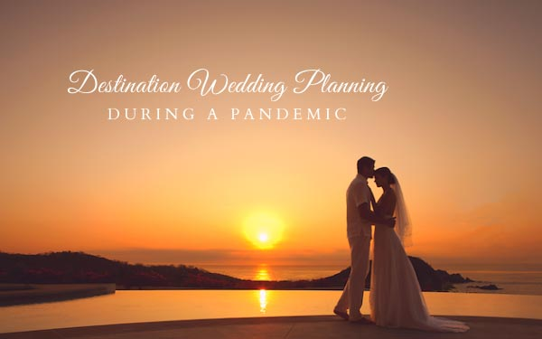 5 Reasons to Plan Your Destination Wedding During the Pandemic